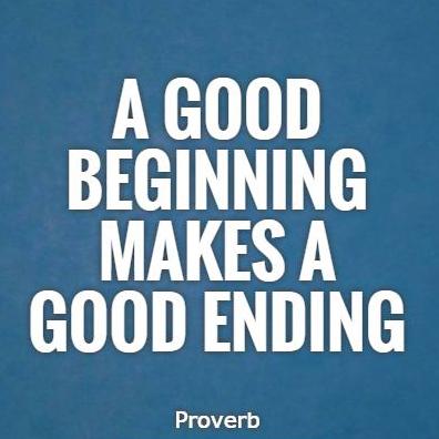 A good beginning make a good ending
