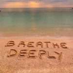 breath deeply