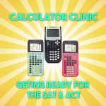 Calculator Clinic: Are You Ready for the SAT & ACT?